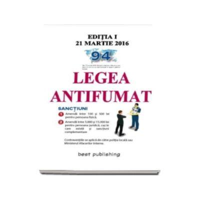 Legea antifumat - Editia I - 21 martie 2016. Legea nr. 349-2002, Ordinul M. A. I. nr. 47-2016, GHID privind implementarea Legii nr. 15-2016