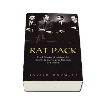 Rat Pack- Frank Sinatra si prietenii lui in anii de glorie ai lui Kennedy si ai Mafiei