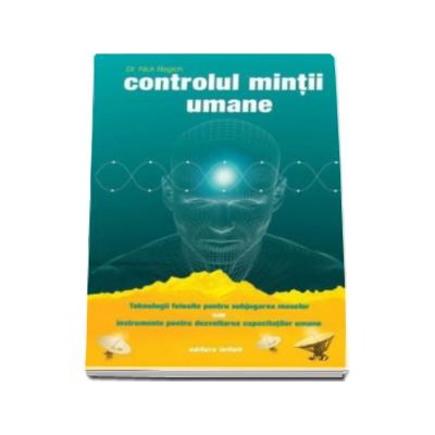 Controlul mintii umane (Tehnologii folosite pentru subjugarea maselor sau instrumente pentru dezvoltarea capacitatilor umane)