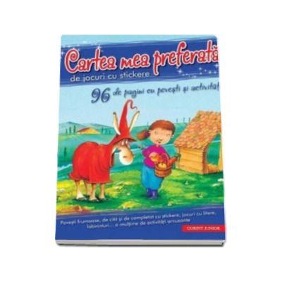 Cartea mea preferata de jocuri cu stickere - 96 de pagini cu povesti, jocuri si activitati distractive!