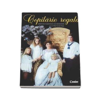 Copilarie regala - Ilustratii, Arhivele Nationale ale Romaniei. Text de Filip-Lucian Iorga