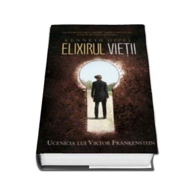 Elixirul vietii. Ucenicia lui Viktor Frankenstein (cartea 1)