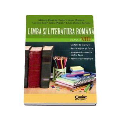 Limba si Literatura Romana, pentru clasa a VIII-a (unitati de invatare, teste initiale si finale, propuneri de subiecte pentru teza, teste de autoevaluare)