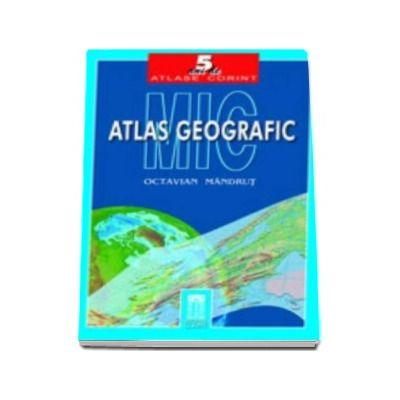 Mic atlas geografic. Editie necartonata (Octavian Mandrut)