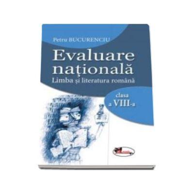 Evaluare nationala 2017. Limba si literatura romana pentru clasa a VIII-a (Petru Bucurenciu)