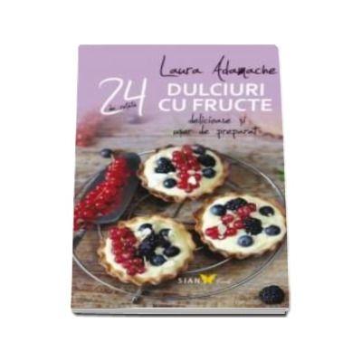 Laura Adamache, Dulciuri cu fructe - 24 de retete delicioase si usor de preparat