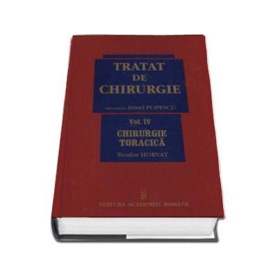 Teodor Horvat - Tratat de chirurgie. Volumul IV - Chirurgie Toracica. Sub redactia - Irinel Popescu