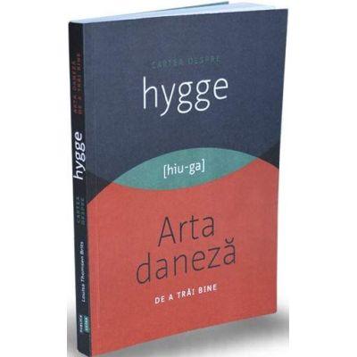 Cartea despre HYGGE. Arta daneza de a trai bine (Louisa Thomsen Brits)