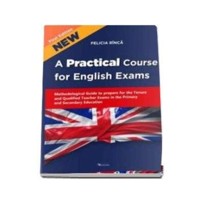 A Practical Course for English Exams - Methodological Guide to prepare for the Tenure and Qualified Teacher Exams in the Primary and Secondary Education