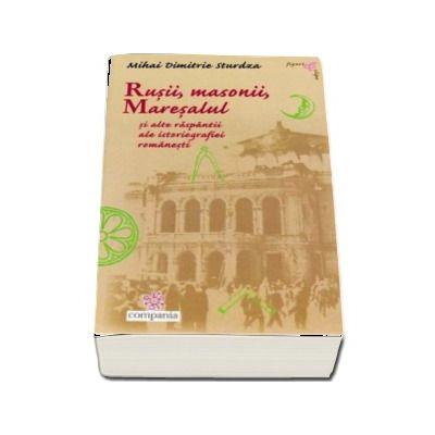 Rusii, Masonii, Maresalul si alte raspantii ale istoriografiei romanesti