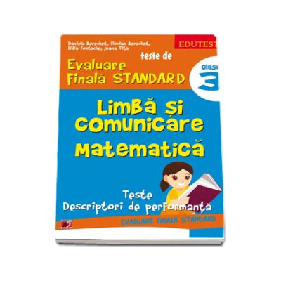 Teste de evaluare finala STANDARD, clasa a III-a. Limba si comunicare. Matematica (Teste descriptori de performanta)
