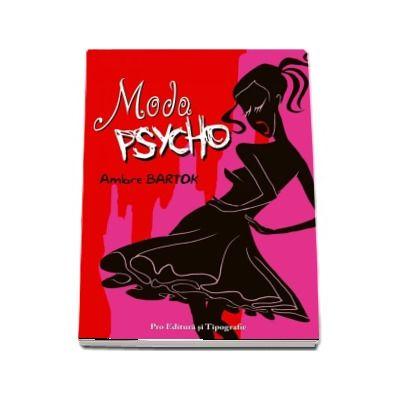 Moda Psycho - Cei mai celebri creatori cu toate secretele lor (Ambre Bartok)