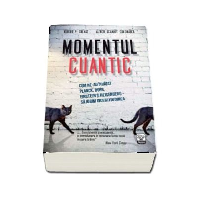 Alfred Scharff Goldhaber, Momentul cuantic - Cum ne-au invatat Planck, Bohr, Einstein si Heisenberg sa iubim incertitudinea