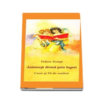 Asistenta divina prin ingeri. Carte si 54 de carduri - Felicia Tonita