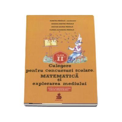 Dumitru D. Paraiala - Culegere pentru concursurile scolare. Matematica si explorarea mediului clasa a II-a - Dumitru Paraiala (Conform programelor scolare O. M. E. N 3418-19. 03. 2013)
