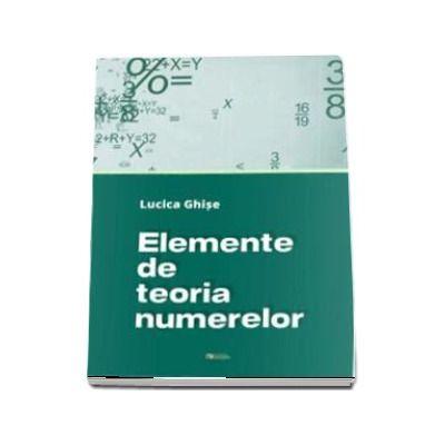 Elemente de teoria numerelor de Lucica Ghise