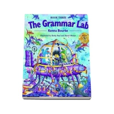 The Grammar Lab 3. Students Book - Book Three: Grammar for 9 - to 12 - year-olds with loveable characters, cartoons, and humorous illustrations