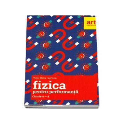 Fizica pentru performanta, clasele 6-8. Olimpiade bucurestene si concursuri nationale, subiecte si bareme (2012-2017) de Victor Stoica