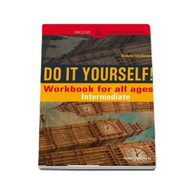 Do It Yourself! Workbook for all ages. Intermediate de Steluta Istratescu