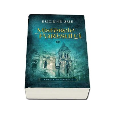 Misterele Parisului. Volumul 1 de Eugene Sue