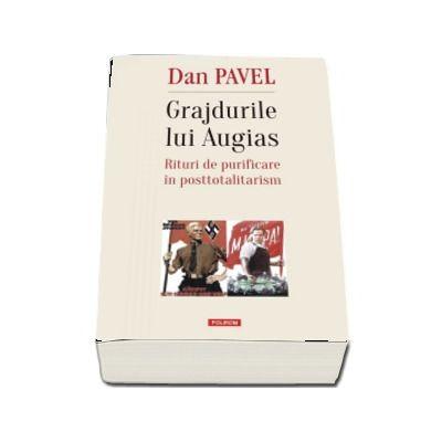 Grajdurile lui Augias. Rituri de purificare in posttotalitarism de Dan Pavel