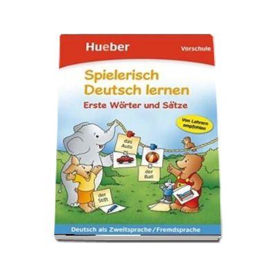 Spielerisch Deutsch lernen. Erste Worter und Satze - Vorschule Buch - Agnes Holweck (Auxiliar recomandat pentru elevii de gradinita si invatamantul primar)