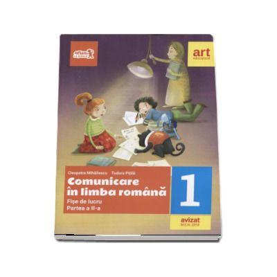 Comunicare in limba romana - Fise de lucru pentru clasa I, partea a II-a de Tudora Pitila - Editia 2018