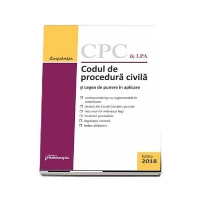 Codul de procedura civila si Legea de punere in aplicare - Editia a 16-a, aplicata la 8 martie 2018