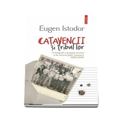 Catavencii si tribul lor. O etnografie a grupului incomod si de moravuri grele Catavencu - Eugen Istodor (1990-2006)