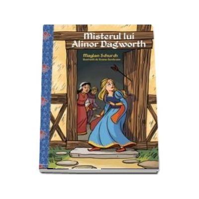 Misterul lui Alinor Dagworth - Ilustratii de Ileana Surducan