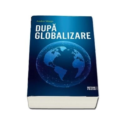 Dupa globalizare de Andrei Marga