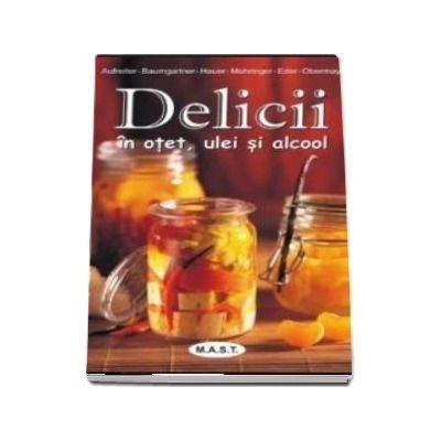 Delicii in otet, ulei si alcool - Eva Aufreiter