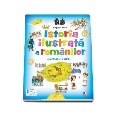 Istoria ilustrata a romanilor pentru copii - Magda Stan