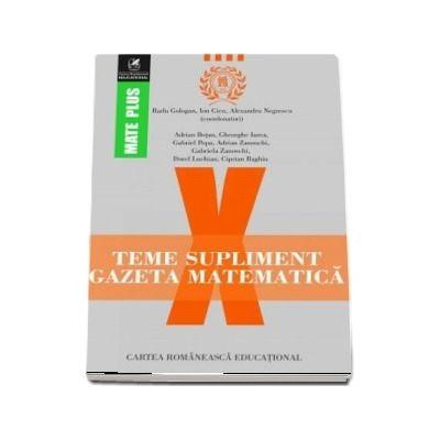 Teme supliment Gazeta Matematică, clasa a X-a. Colectia Mate Plus - Prof. univ. dr. Radu Gologan