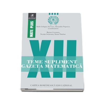 Teme supliment Gazeta Matematică, clasa a XII-a. Colectia Mate Plus - Prof. univ. dr. Radu Gologan