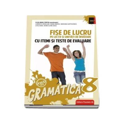 Gramatica. Fise de lucru pe lectii si unitati de invatare cu itemi si teste de evaluare pentru clasa a VIII-a - Avizat M. E. N. conform O. M. nr. 3022/8. 01. 2018