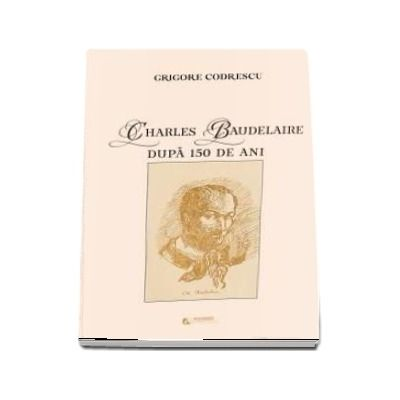 Charles Baudelaire dupa 150 de ani