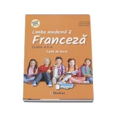 Limba Franceza, limba moderna 2, caiet de lucru pentru clasa a V-a de Gina Belabed