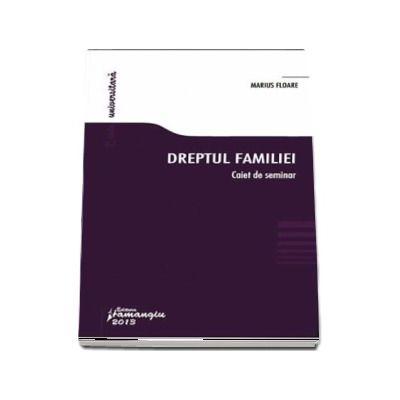 Dreptul familiei. Caiet de seminar (Marius Floare)