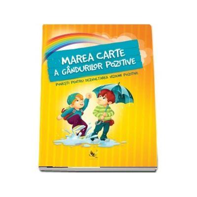 Marea carte a gandurilor pozitive. Povesti pentru dezoltarea viziunii pozitive