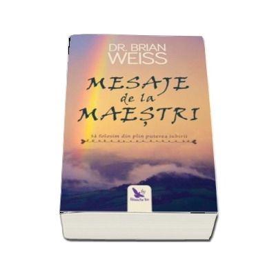 Mesaje de la Maestri - Sa folosim din plin puterea iubirii (Editie revizuita) de Brian L. Weiss