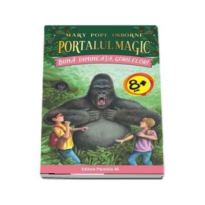 Mary Pope Osborne - Buna dimineata, gorilelor! - Seria Portalul Magic (Nr. 22)