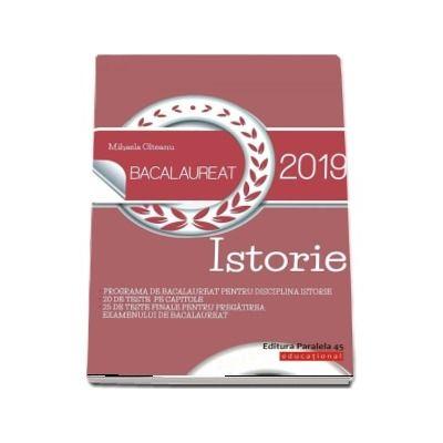 Mihaela Olteanu  - Istorie Bacalaureat 2019 - 20 de teste pe capitole si 25 de teste finale pentru pregatirea examenul de bacalaureat