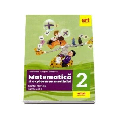 Matematica si explorarea mediului. Caiet de lucru pentru clasa a II-a, partea a II-a (Editie 2018)