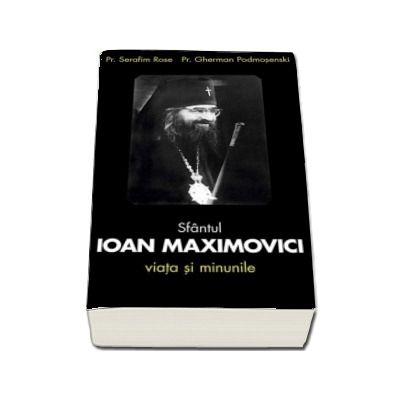 Sfântul Ioan Maximovici. Viața și minunile - Podmosenski Gherman - TRADUCERE de Dana Cocargeanu