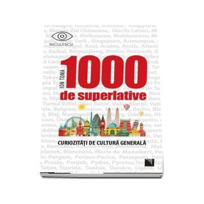 1000 de superlative si curiozitati de cultura generala (Ion Toma)