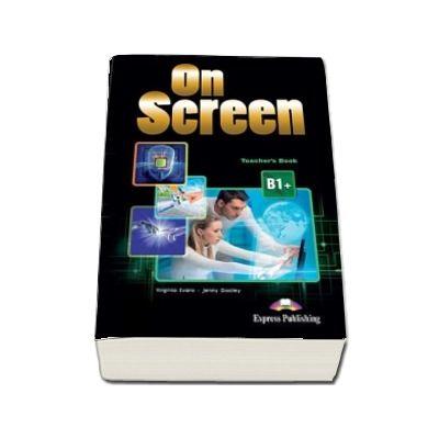 Virginia Evans, On screen B1 Plus. Manualul profesorului. Editia 2015
