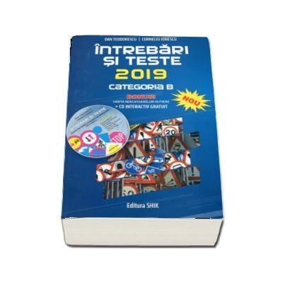 Dan Teodorescu - Intrebari si teste 2019, categoria B. Pentru obtinerea permisului de conducere auto - Cartea contine CD interactiv