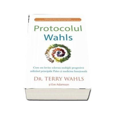 Protocolul Wahls. Cum am invins scleroza multipla progresiva utilizand principiile Paleo si medicina functionala