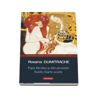 Papa Nicolau si alte povestiri foarte, foarte scurte (Roxana Dumitrache)